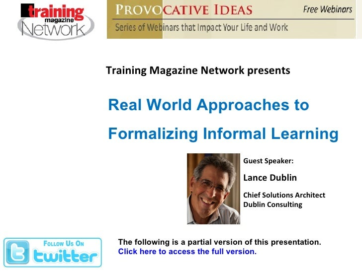Training Magazine Network presents Real World Approaches to  Formalizing Informal Learning Guest Speaker: Lance Dublin Chi...