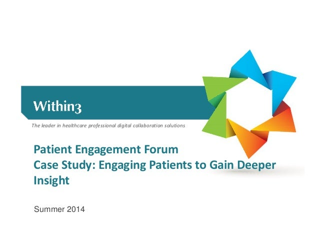 The leader in healthcare professional digital collaboration solutions Patient Engagement Forum Case Study: Engaging Patien...
