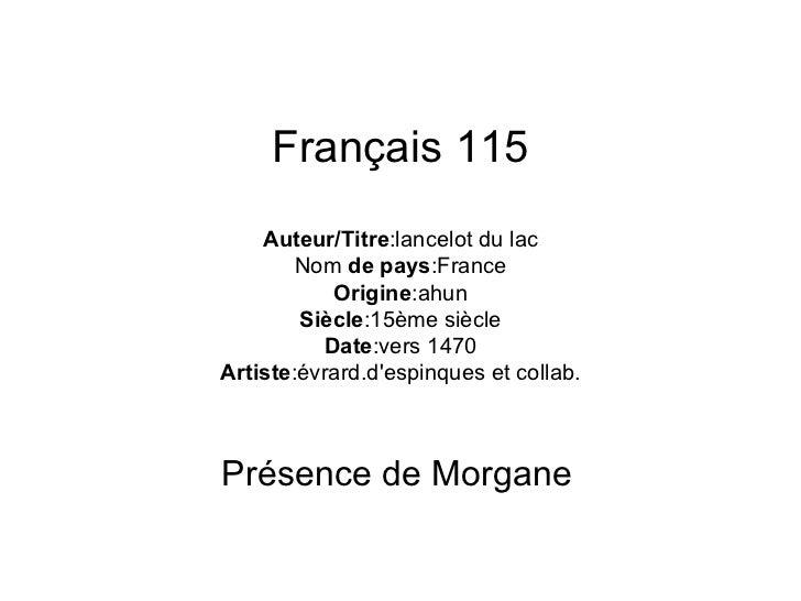 Français 115 Auteur/Titre :lancelot du lac Nom  de pays :France Origine :ahun Siècle :15ème siècle Date :vers 1470 Artiste...
