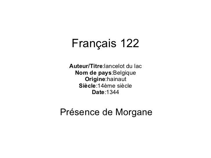 Français 122 Auteur/Titre :lancelot du lac Nom de pays :Belgique Origine :hainaut Siècle :14ème siècle Date :1344 Présence...