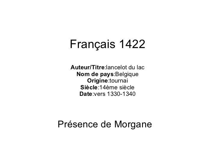 Français 1422 Auteur/Titre :lancelot du lac Nom de pays :Belgique Origine :tournai Siècle :14ème siècle Date :vers 1330-13...