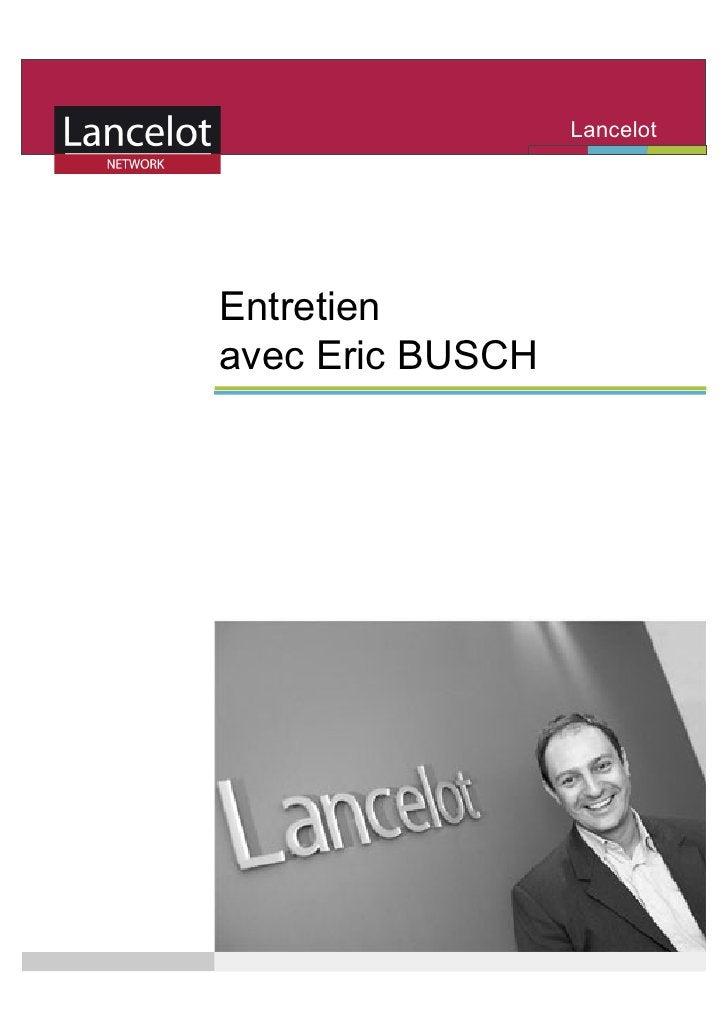 Lancelot                                Network     Entretien avec Eric BUSCH Fondateur du reseau Lancelot