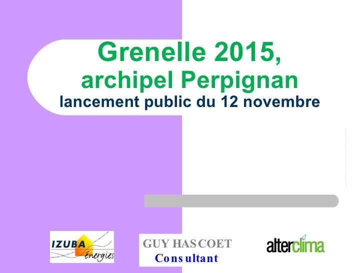 Grenelle 2015, archipel Perpignan lancement public du 12 novembre GUY HASCOET Consultant