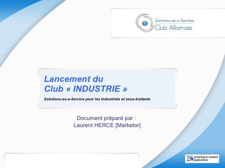 Lancement du  Club «INDUSTRIE» Solutions-as-a-Service pour les Industriels et sous-traitants Document préparé par :  Lau...