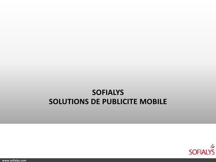 SOFIALYS<br />SOLUTIONS DE PUBLICITE MOBILE<br />