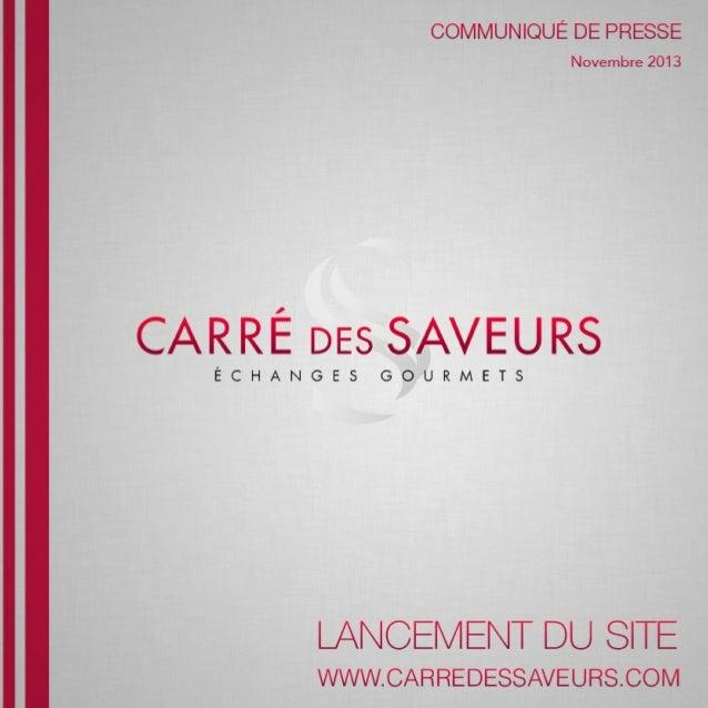 Communiqué de presse novembre 2013  Nouveau pour les gastronomes exigeants !  Lancement du site Carré des saveurs, échange...