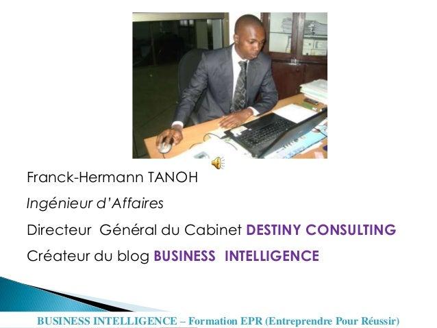 Franck-Hermann TANOH Ingénieur d'Affaires Directeur Général du Cabinet DESTINY CONSULTING Créateur du blog BUSINESS INTELL...