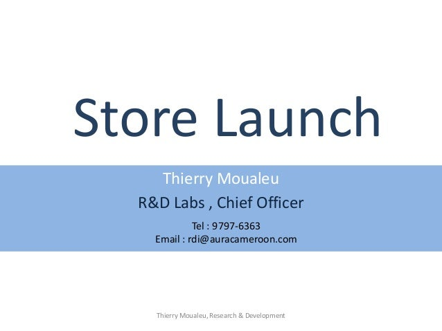 Store LaunchThierry MoualeuR&D Labs , Chief OfficerTel : 9797-6363Email : rdi@auracameroon.comThierry Moualeu, Research & ...