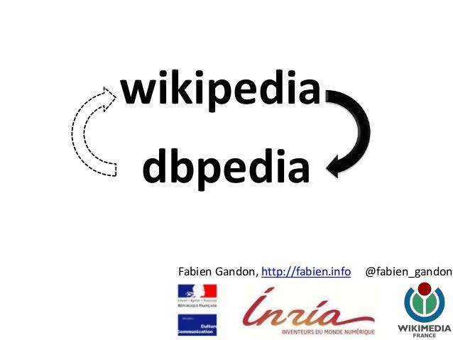 wikipediadbpedia  Fabien Gandon, http://fabien.info   @fabien_gandon