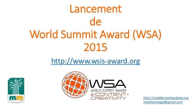 Lancement de World Summit Award (WSA) 2015 http://www.wsis-award.org http://mobilemondaydakar.org mobilesenegal@gmail.com