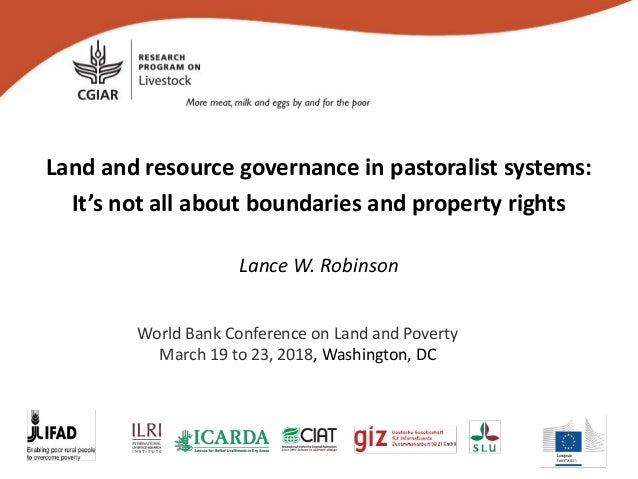 Land and resource governance in pastoralist systems: It's not all about boundaries and property rights Lance W. Robinson W...