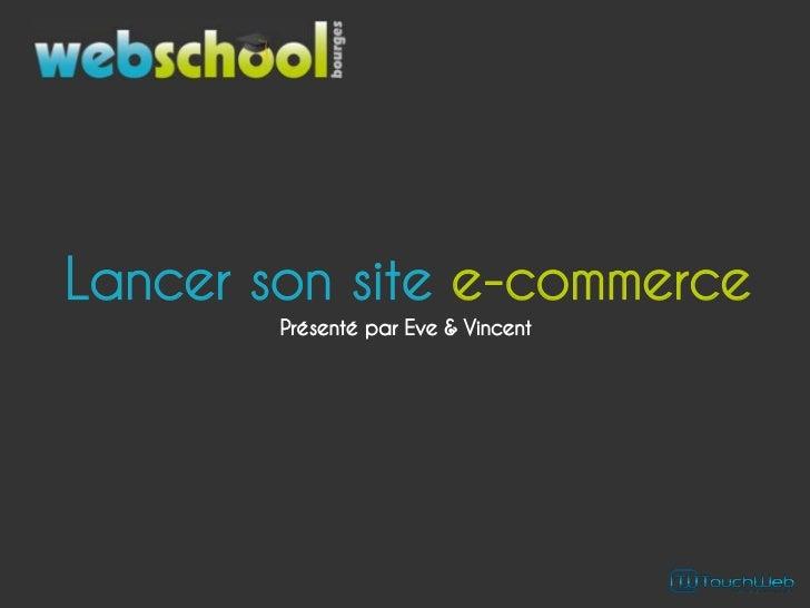 Lancer son site e-commerce        Présenté par Eve & Vincent