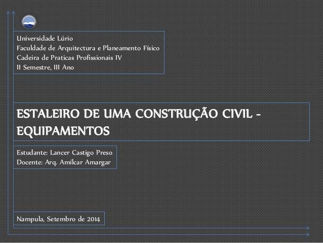 Universidade Lúrio  Faculdade de Arquitectura e Planeamento Físico  Cadeira de Praticas Profissionais IV  II Semestre, III...