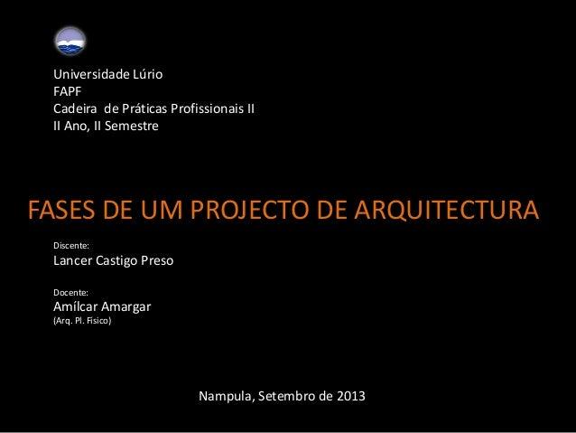 Universidade Lúrio FAPF Cadeira de Práticas Profissionais II II Ano, II Semestre FASES DE UM PROJECTO DE ARQUITECTURA Namp...