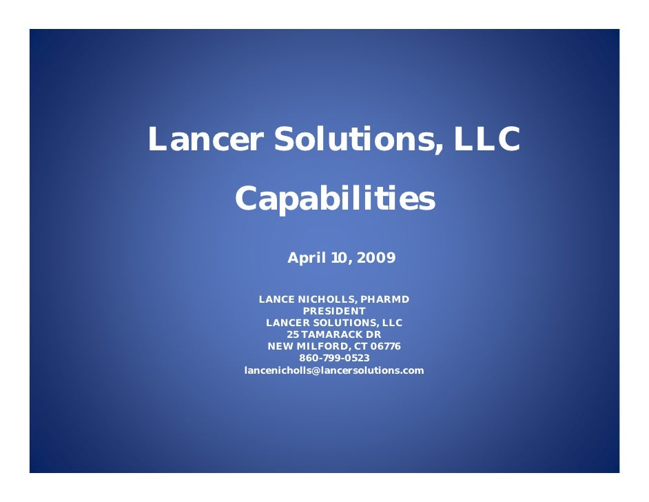 Lancer Solutions, LLC     Capabilities             April 10, 2009          LANCE NICHOLLS, PHARMD                 PRESIDEN...