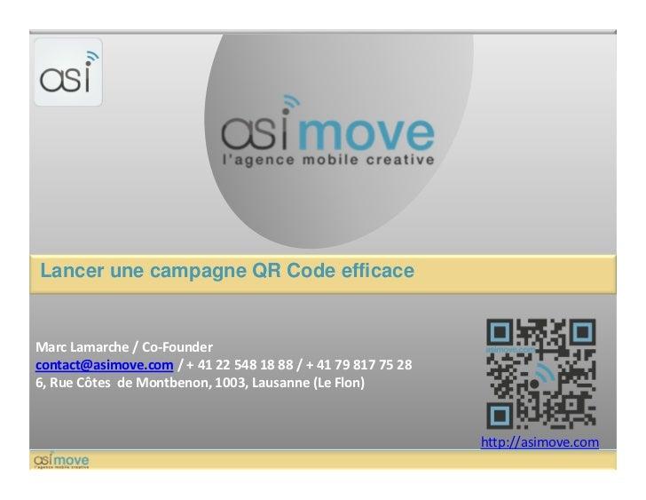 Lancer une campagne QR Code efficaceMarc Lamarche / Co-Foundercontact@asimove.com / + 41 22 548 18 88 / + 41 79 817 75 286...