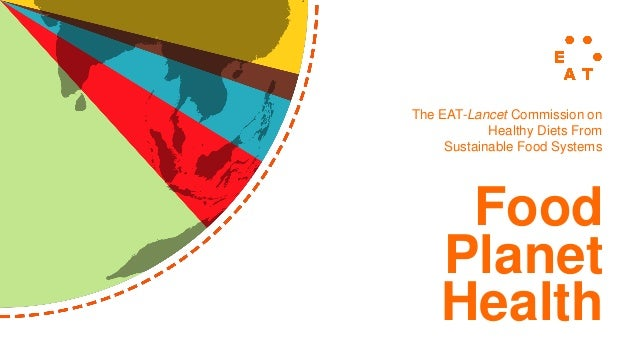 Food Planet Health The EAT-Lancet Commission on Healthy Diets From Sustainable Food Systems