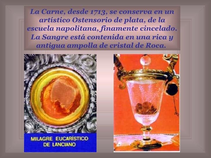 La Carne, desde 1713, se conserva en un artístico Ostensorio de plata, de la escuela napolitana, finamente cincelado. La S...