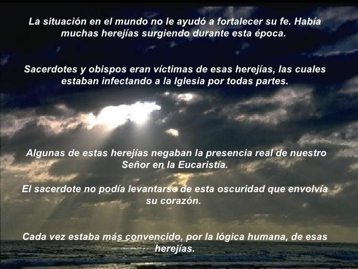 La situación en el mundo no le ayudó a fortalecer su fe. Había muchas herejías surgiendo durante esta época.  Sacerdotes y...