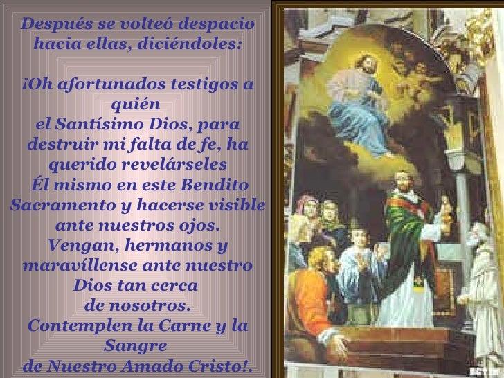 Después se volteó despacio hacia ellas, diciéndoles: ¡Oh afortunados testigos a quién  el Santísimo Dios, para destruir mi...