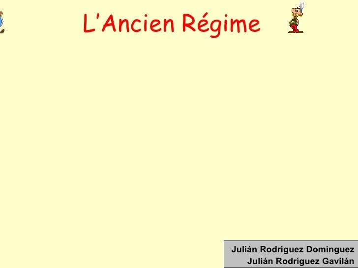 L'Ancien Régime Julián Rodríguez Domínguez Julián Rodríguez Gavilán