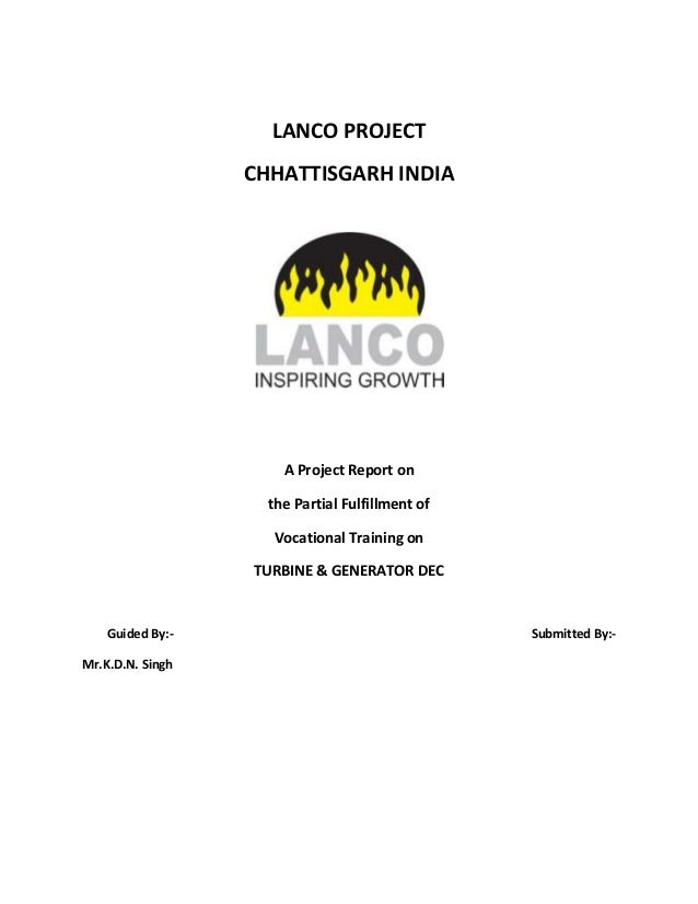 LANCO PROJECT CHHATTISGARH INDIA A Project Report on the Partial Fulfillment of Vocational Training on TURBINE & GENERATOR...