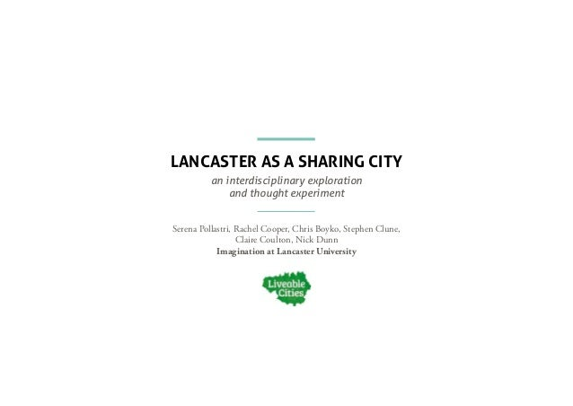 LANCASTER AS A SHARING CITY an interdisciplinary exploration and thought experiment Serena Pollastri, Rachel Cooper, Chris...