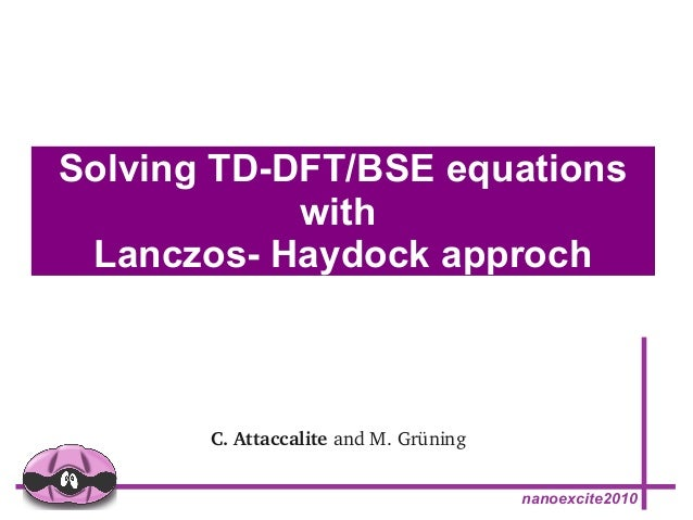 Solving TD-DFT/BSE equations  nanoexcite2010  with  Lanczos- Haydock approch  C. Attaccalite and M. Grüning