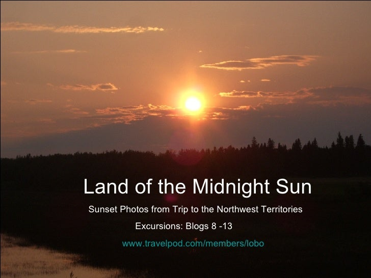 Land of the Midnight Sun Sunset Photos from Trip to the Northwest Territories Excursions: Blogs 8 -13 www.travelpod.com /m...