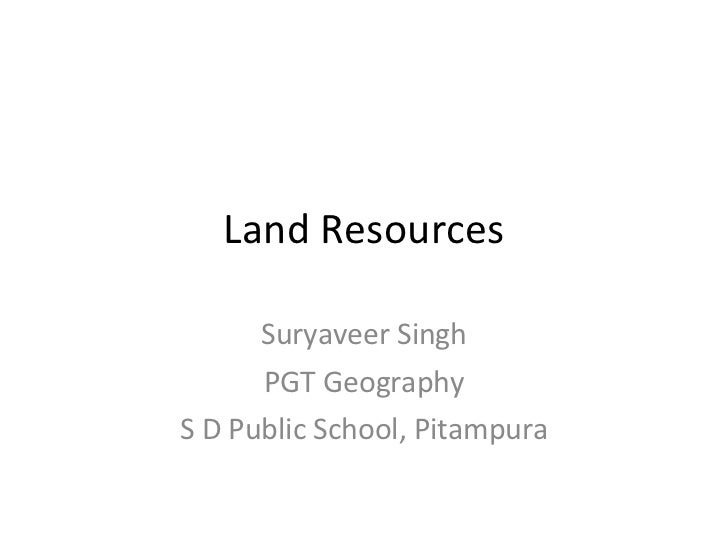 Land Resources Suryaveer Singh PGT Geography S D Public School, Pitampura