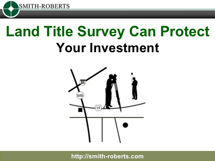 http://smith-roberts.com Land Title Survey Can Protect   Your Investment