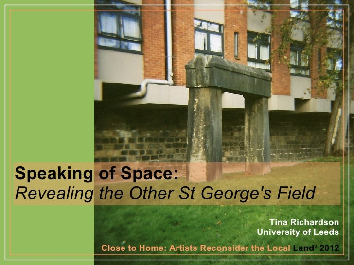 Speaking of Space:Revealing the Other St Georges Field                                               Tina Richardson      ...