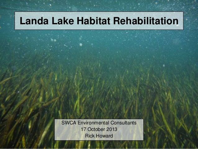 Landa Lake Habitat Rehabilitation SWCA Environmental Consultants 17 October 2013 Rick Howard