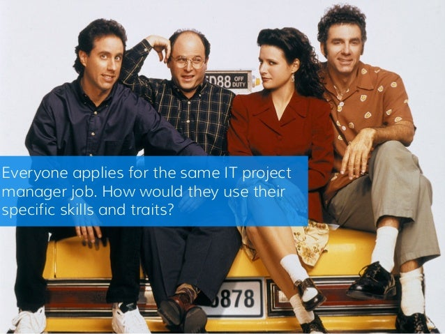 Everyone applies for the same IT project manager job. How would they use their specific skills and traits?