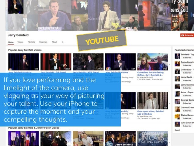 YOUTUBE If you love performing and the limelight of the camera, use vlogging as your way of picturing your talent. Use you...