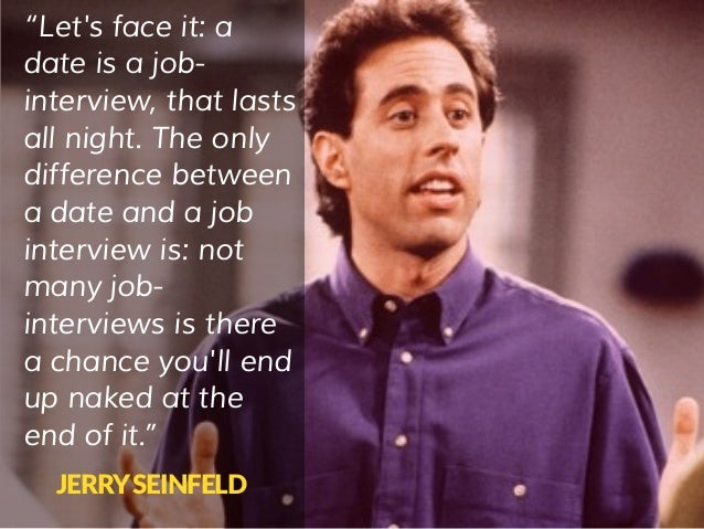 Seinfeld dating is like a job interview
