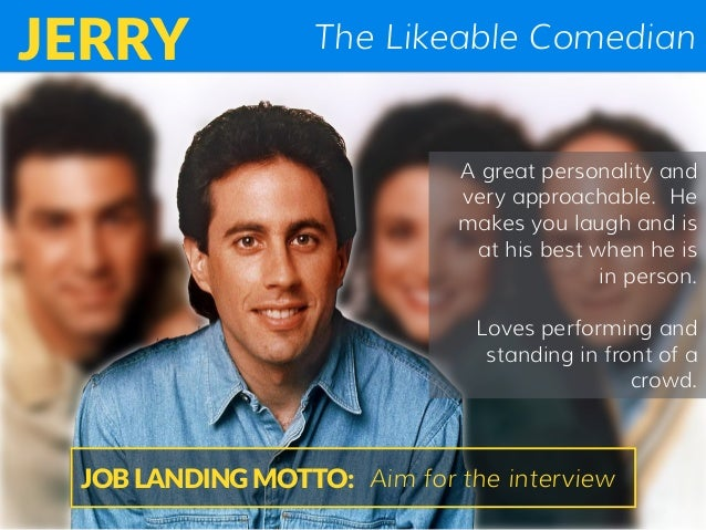 The Likeable ComedianJERRY A great personality and very approachable. He makes you laugh and is at his best when he is in ...