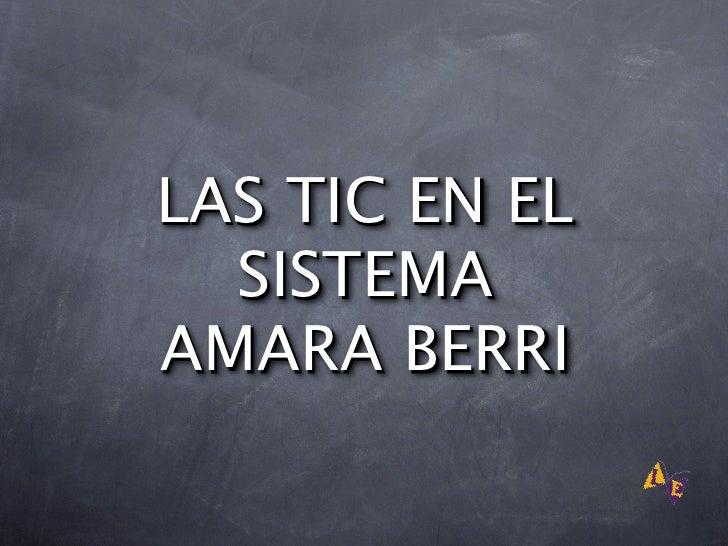 LAS TIC EN EL   SISTEMA AMARA BERRI