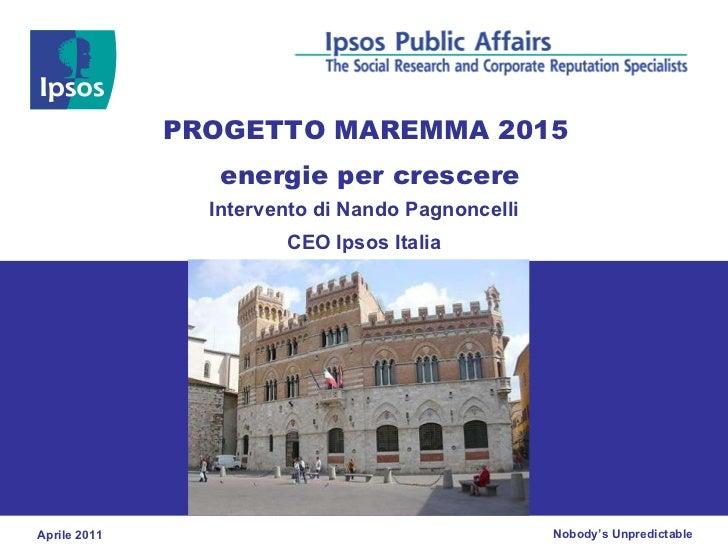 Intervento di Nando Pagnoncelli CEO Ipsos Italia PROGETTO MAREMMA 2015  energie per crescere Aprile 2011