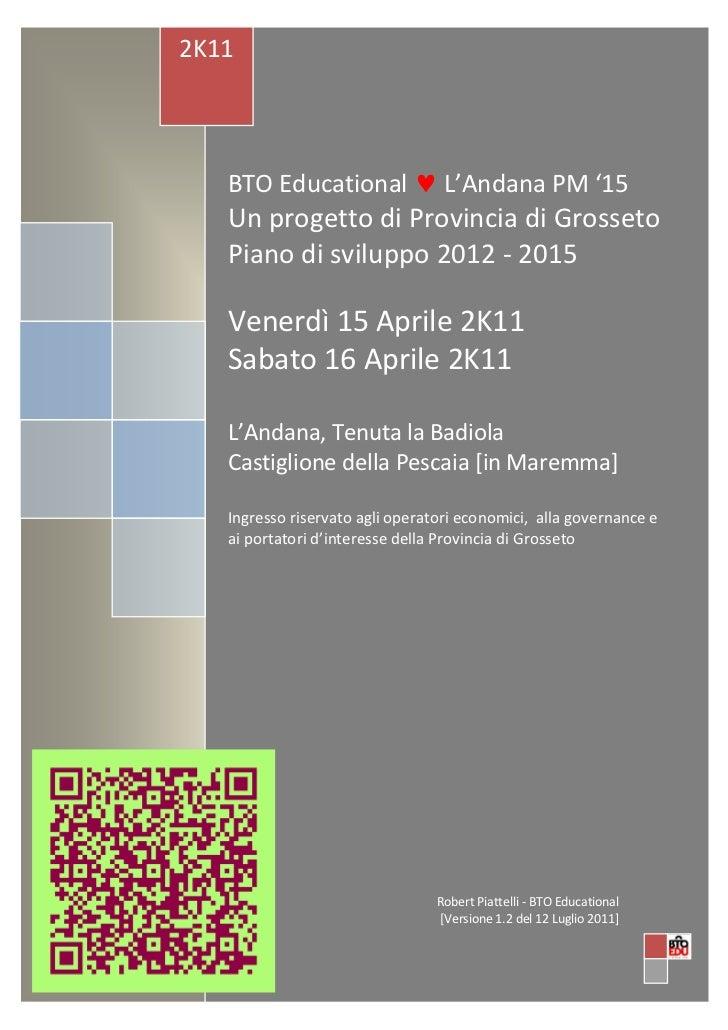 2K11   BTO Educational  L'Andana PM '15   Un progetto di Provincia di Grosseto   Piano di sviluppo 2012 - 2015   Venerdì ...