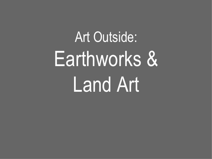Art Outside:Earthworks &  Land Art