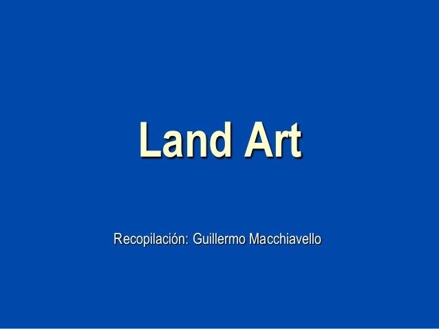 Land ArtRecopilación: Guillermo Macchiavello