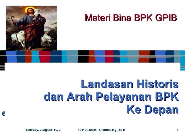 Landasan Historis dan Arah Pelayanan BPK Ke Depan Materi Bina BPK GPIB