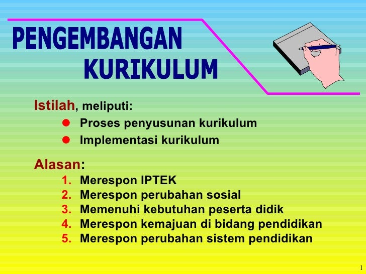 Istilah , meliputi:  Proses penyusunan kurikulum    Implementasi kurikulum PENGEMBANGAN KURIKULUM <ul><li>Alasan : </li>...