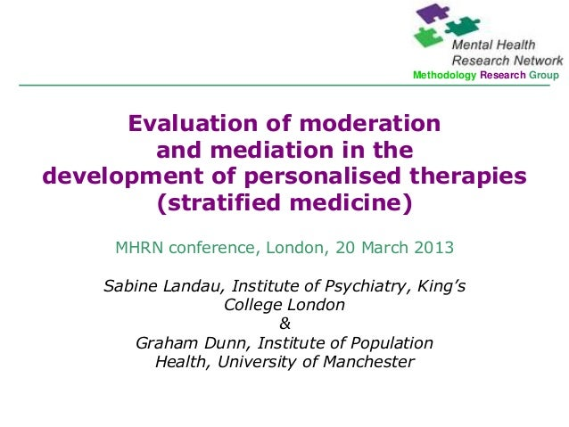 Methodology Research Group      Evaluation of moderation        and mediation in thedevelopment of personalised therapies ...