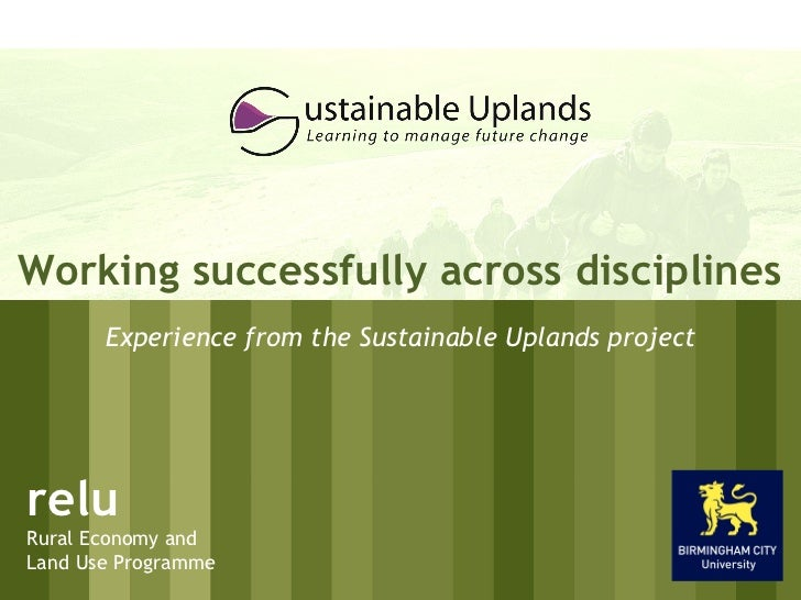 Working successfully across disciplines                     Experience from the Sustainable Uplands project   relu  Rural ...