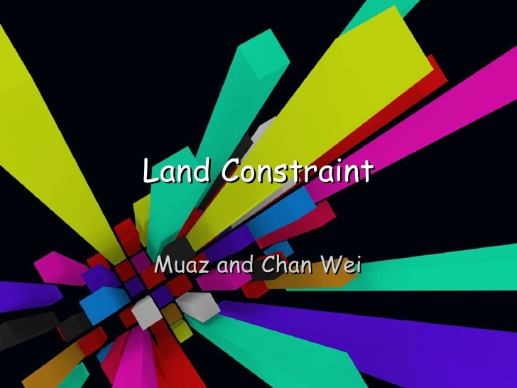 Land Constraint Muaz and Chan Wei