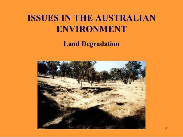 ISSUES IN THE AUSTRALIAN ENVIRONMENT Land Degradation  1