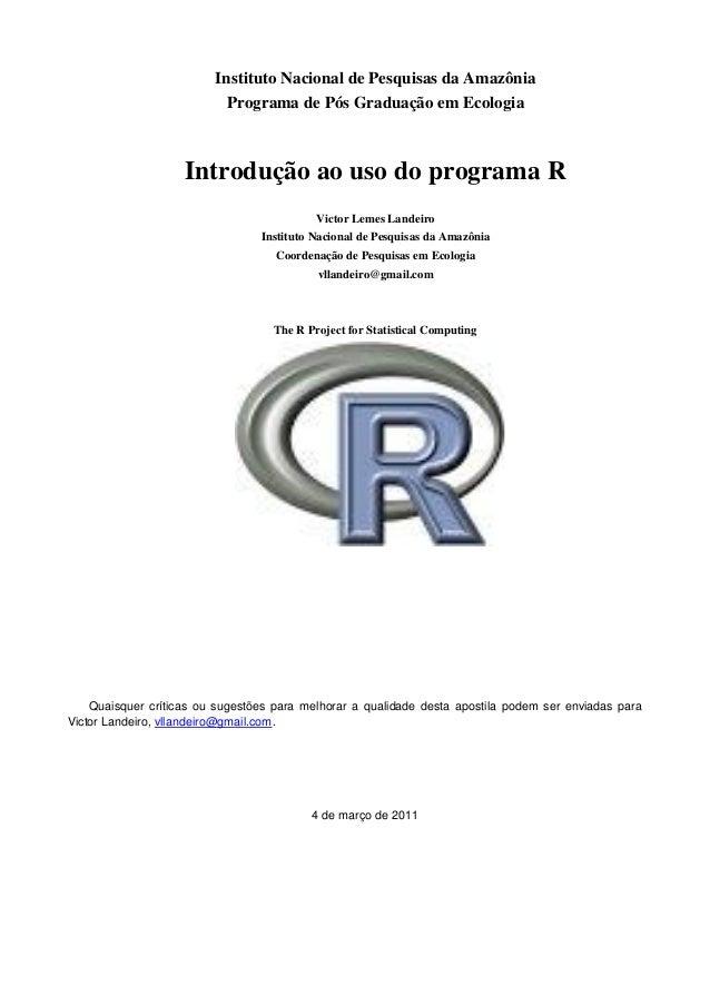 Instituto Nacional de Pesquisas da Amazônia Programa de Pós Graduação em Ecologia Introdução ao uso do programa R Victor L...
