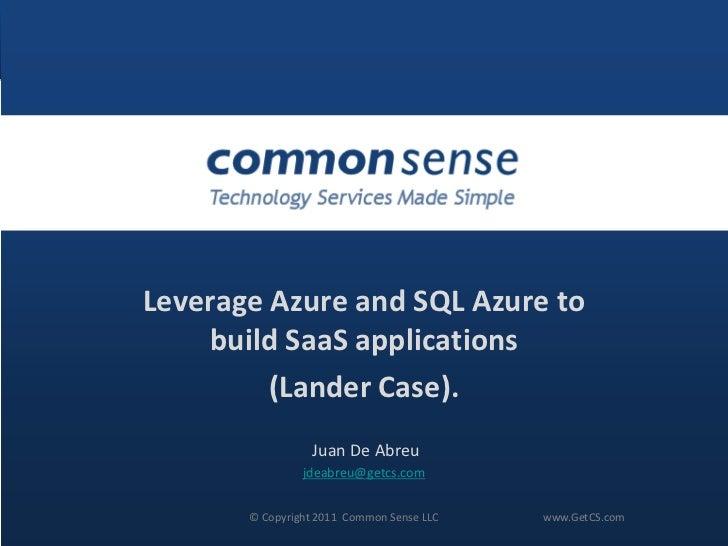 Leverage Azure and SQL Azure to     build SaaS applications         (Lander Case).                            Juan De Abre...